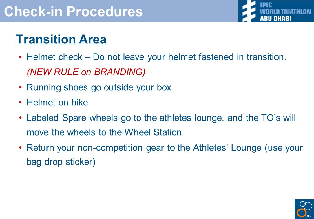 Check-in Procedures Transition Area Helmet check – Do not leave your helmet fastened in transition.