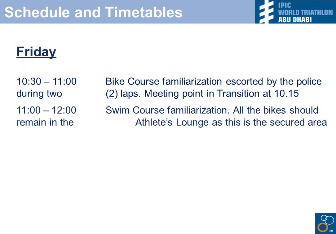 Schedule and Timetables Friday 10:30 – 11:00Bike Course familiarization escorted by the police during two (2) laps.