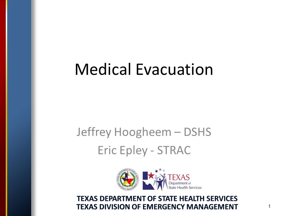 1 Medical Evacuation Jeffrey Hoogheem – DSHS Eric Epley - STRAC