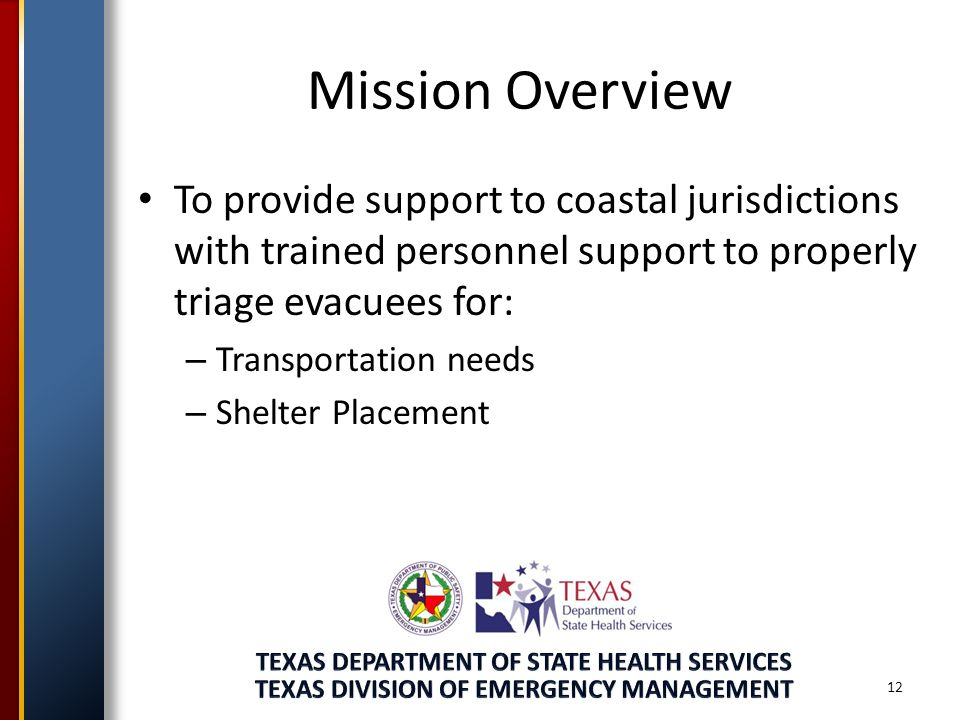 Mission Overview To provide support to coastal jurisdictions with trained personnel support to properly triage evacuees for: – Transportation needs – Shelter Placement 12