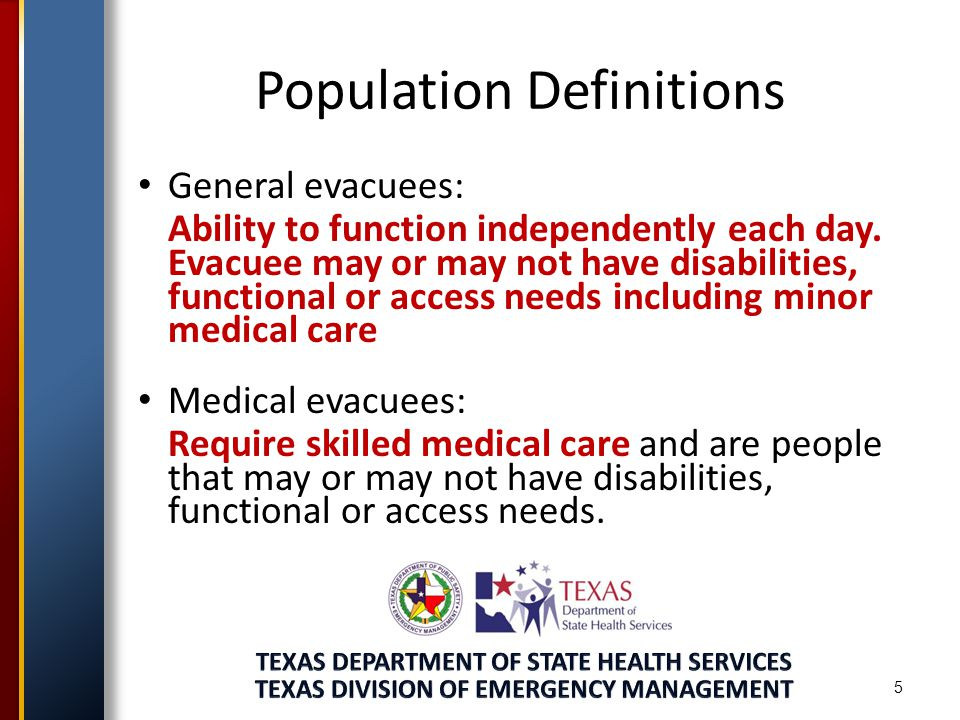 5 Population Definitions General evacuees: Ability to function independently each day.