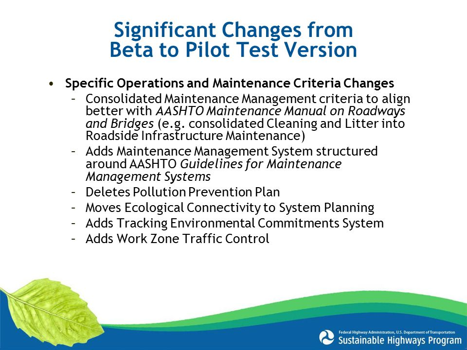 Specific Operations and Maintenance Criteria Changes –Consolidated Maintenance Management criteria to align better with AASHTO Maintenance Manual on Roadways and Bridges (e.g.