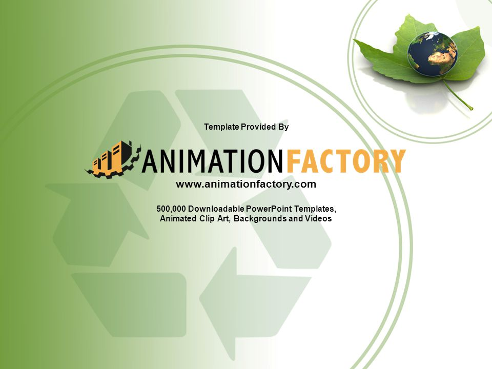 Template Provided By www.animationfactory.com 500,000 Downloadable PowerPoint Templates, Animated Clip Art, Backgrounds and Videos