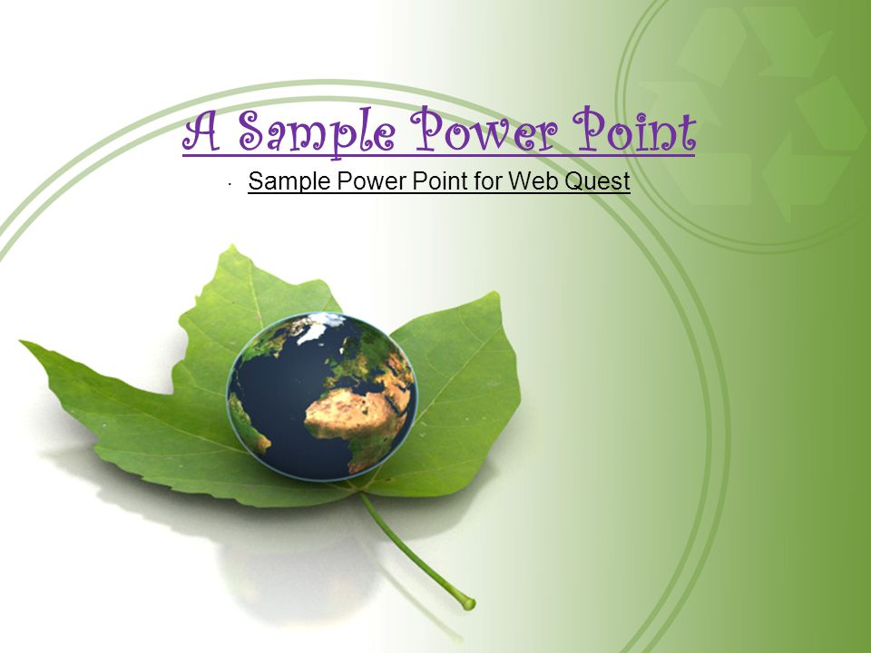 A Sample Power Point Sample Power Point for Web Quest.