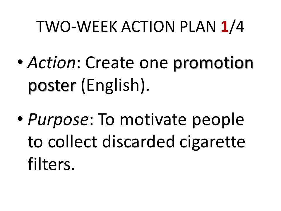 TWO-WEEK ACTION PLAN 1/4 promotion poster Action: Create one promotion poster (English).