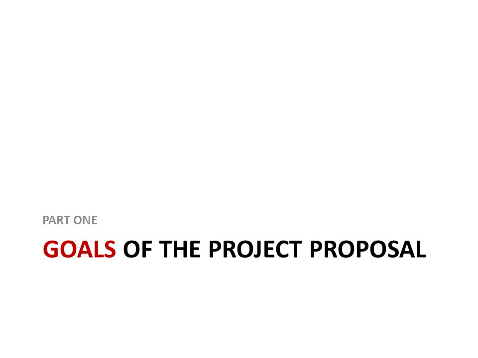 GOALS OF THE PROJECT PROPOSAL PART ONE