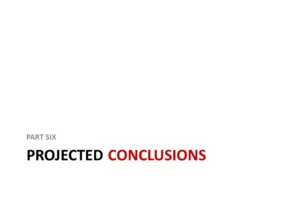 PROJECTED CONCLUSIONS PART SIX