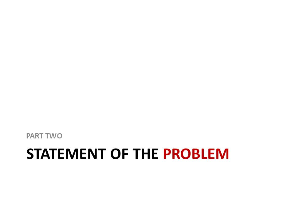 STATEMENT OF THE PROBLEM PART TWO