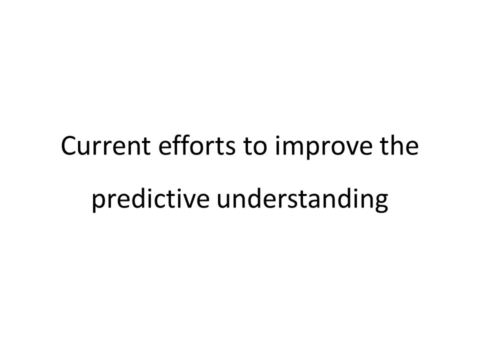 Current efforts to improve the predictive understanding