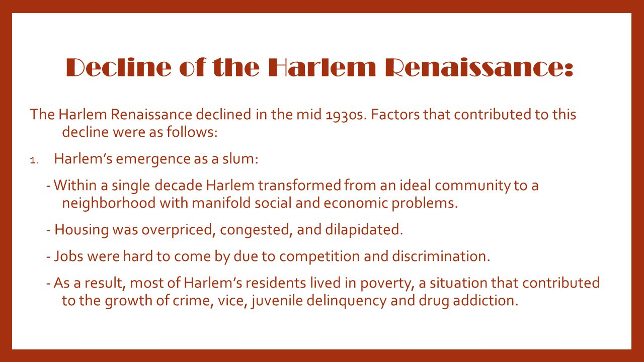 Decline of the Harlem Renaissance: The Harlem Renaissance declined in the mid 1930s.