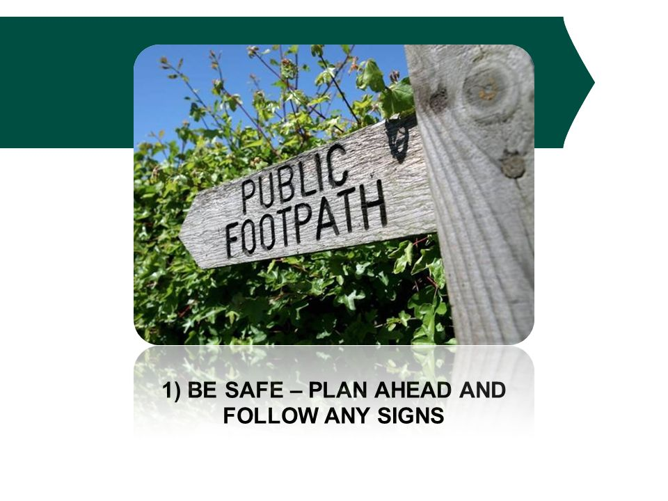 1) BE SAFE – PLAN AHEAD AND FOLLOW ANY SIGNS