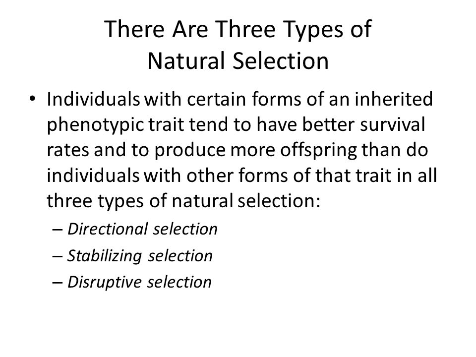 There Are Three Types of Natural Selection Individuals with certain forms of an inherited phenotypic trait tend to have better survival rates and to p