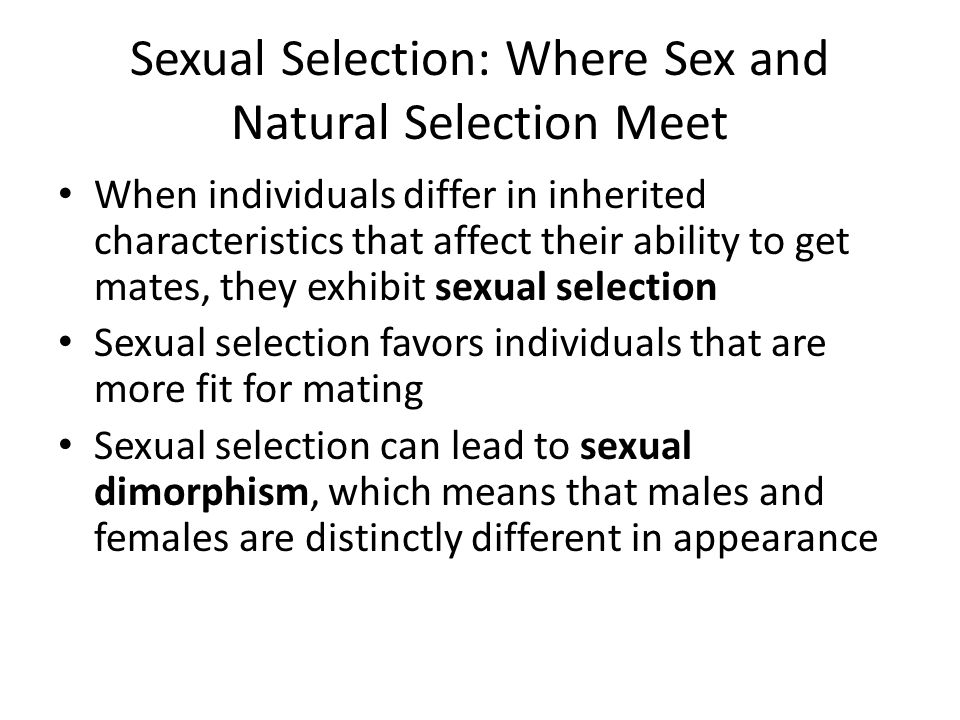 Sexual Selection: Where Sex and Natural Selection Meet When individuals differ in inherited characteristics that affect their ability to get mates, th