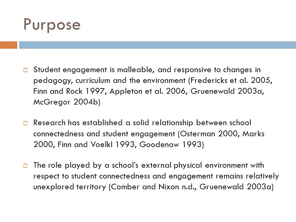Purpose  Student engagement is malleable, and responsive to changes in pedagogy, curriculum and the environment (Fredericks et al.