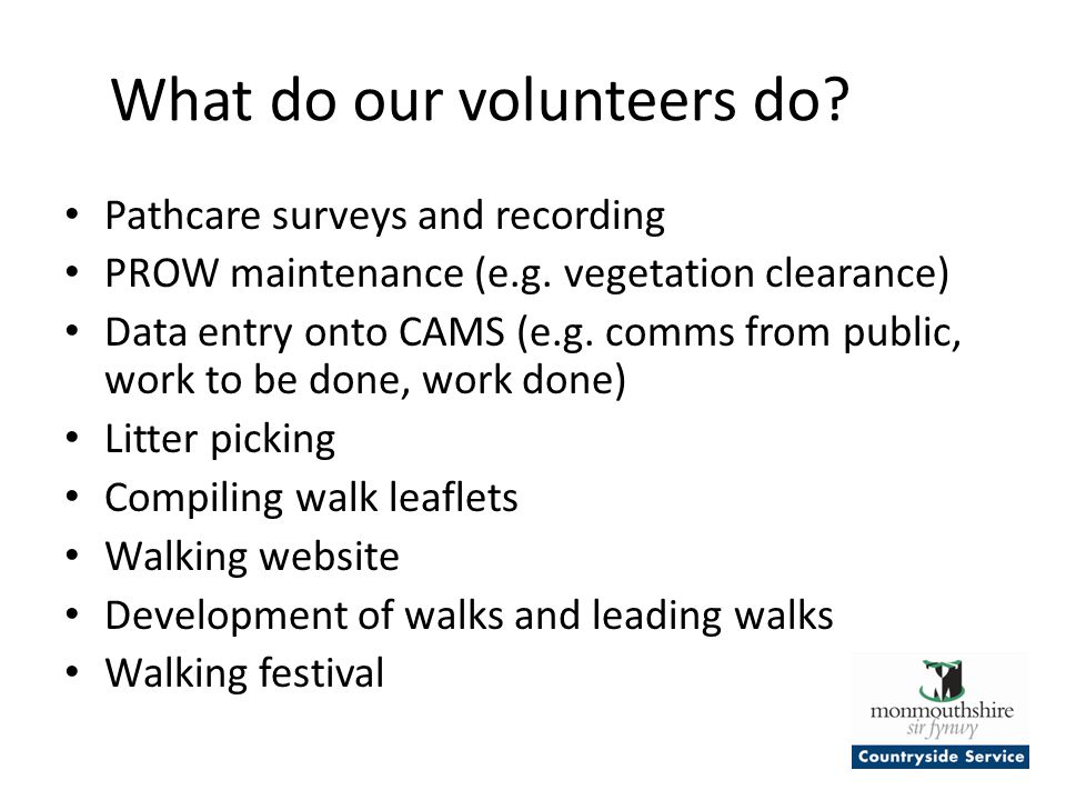 What do our volunteers do.Pathcare surveys and recording PROW maintenance (e.g.