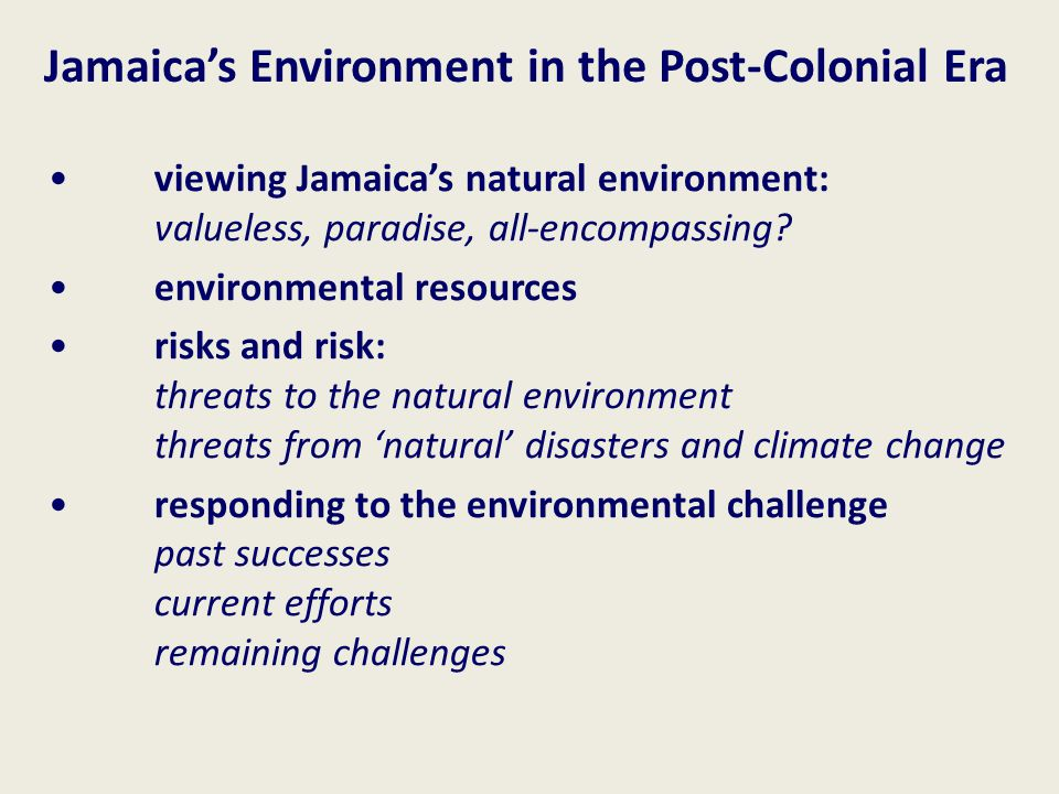 Jamaica's Environment in the Post-Colonial Era viewing Jamaica's natural environment: valueless, paradise, all-encompassing.