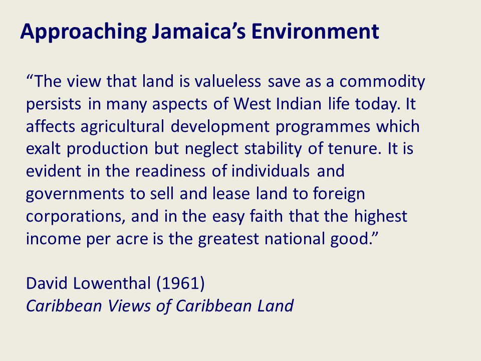 The view that land is valueless save as a commodity persists in many aspects of West Indian life today.