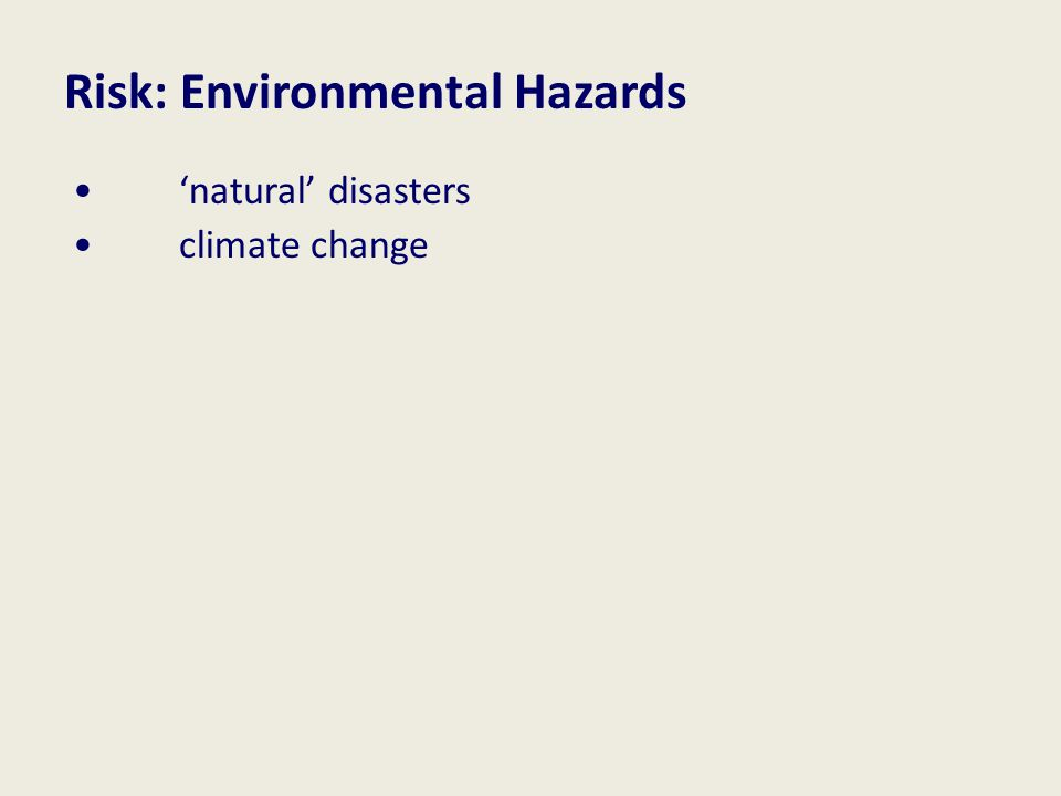 Risk: Environmental Hazards 'natural' disasters climate change