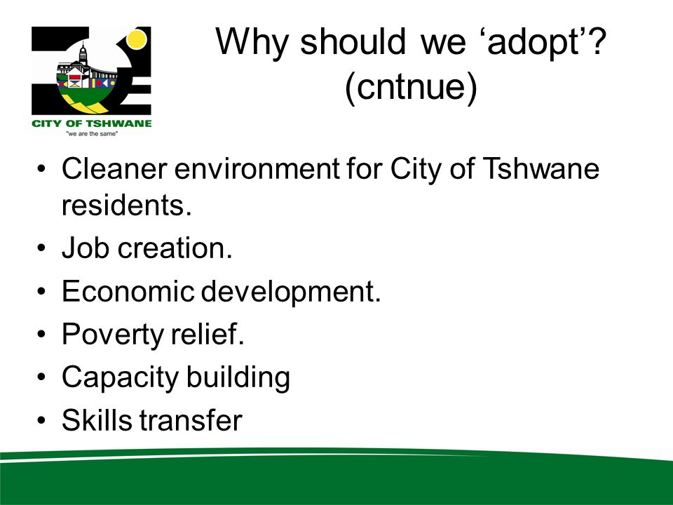 Why should we 'adopt'.(cntnue) Cleaner environment for City of Tshwane residents.