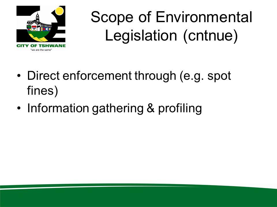 Scope of Environmental Legislation (cntnue) Direct enforcement through (e.g.