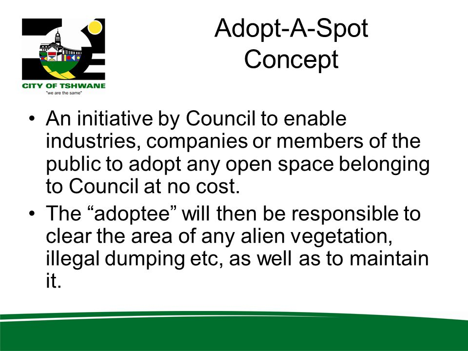 Adopt-A-Spot Concept An initiative by Council to enable industries, companies or members of the public to adopt any open space belonging to Council at no cost.