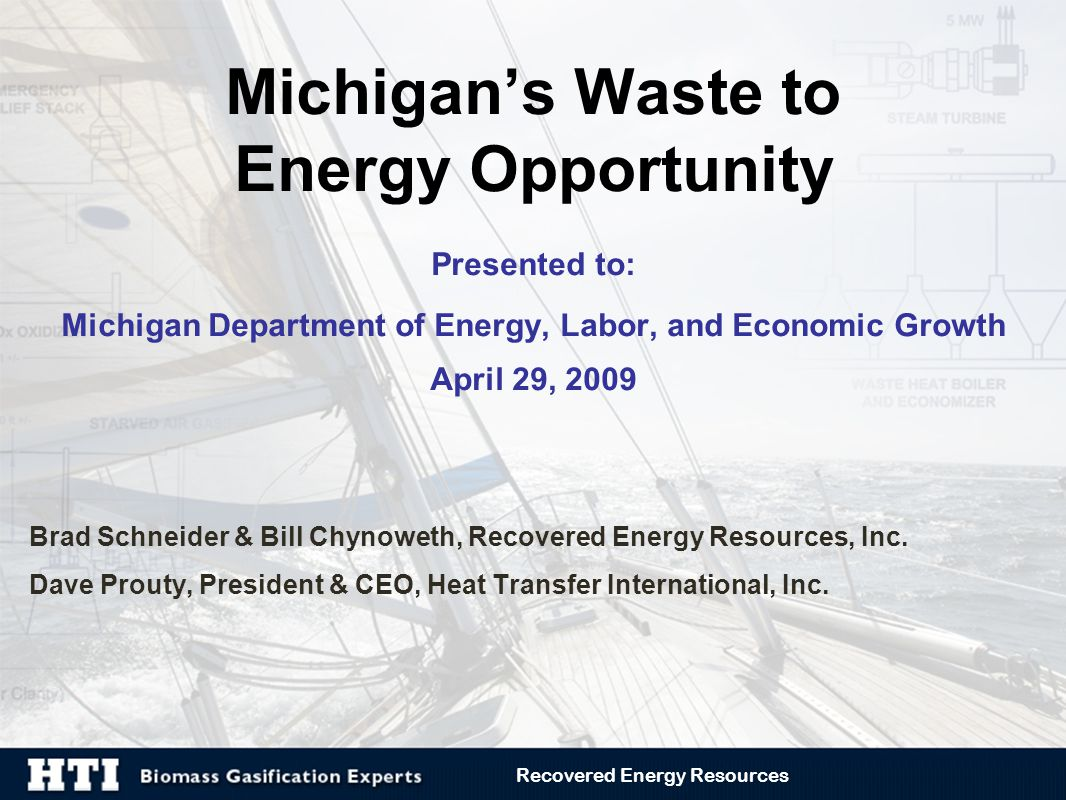Michigan's Waste to Energy Opportunity Presented to: Michigan Department of Energy, Labor, and Economic Growth April 29, 2009 Brad Schneider & Bill Ch