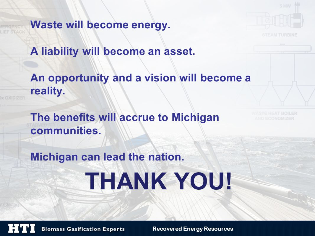 THANK YOU! Waste will become energy. A liability will become an asset. An opportunity and a vision will become a reality. The benefits will accrue to