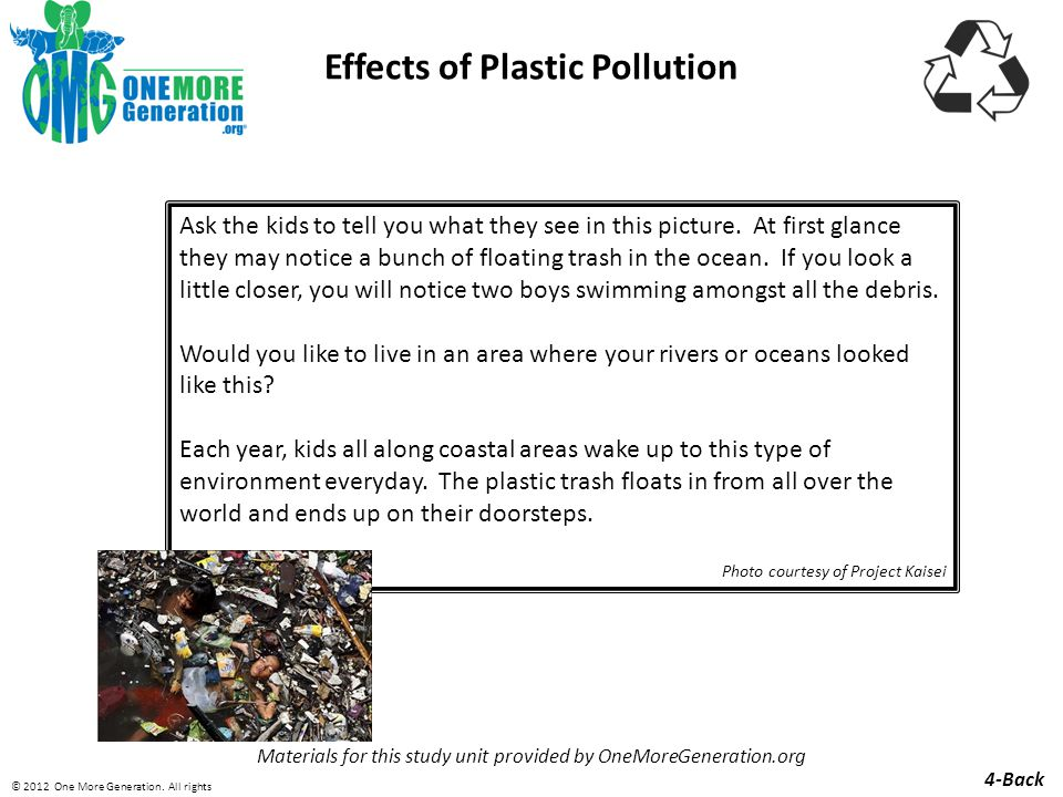 Effects of Plastic Pollution Materials for this study unit provided by OneMoreGeneration.org Ask the kids to tell you what they see in this picture.