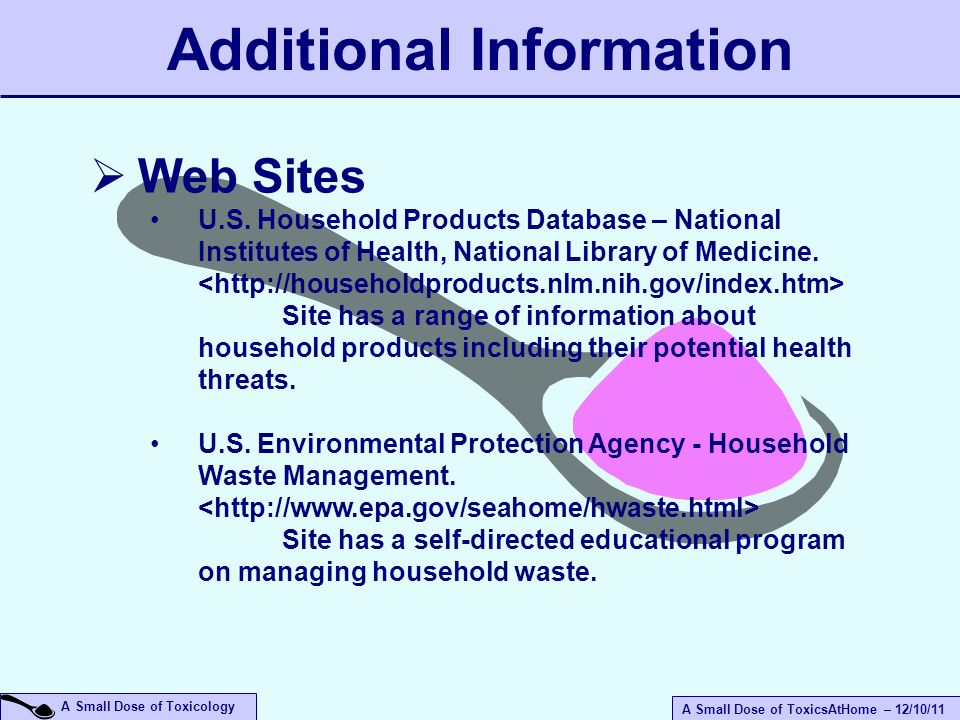 A Small Dose of ToxicsAtHome – 12/10/11 A Small Dose of Toxicology Additional Information  Web Sites U.S.