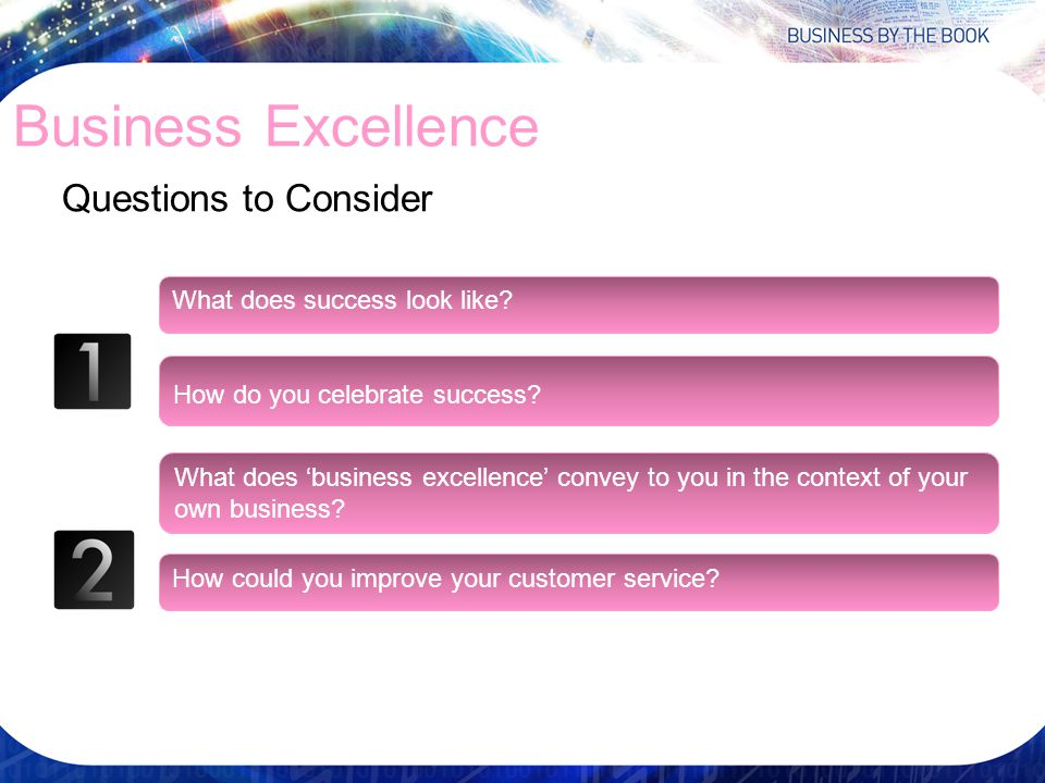 Business Excellence Questions to Consider What does success look like.