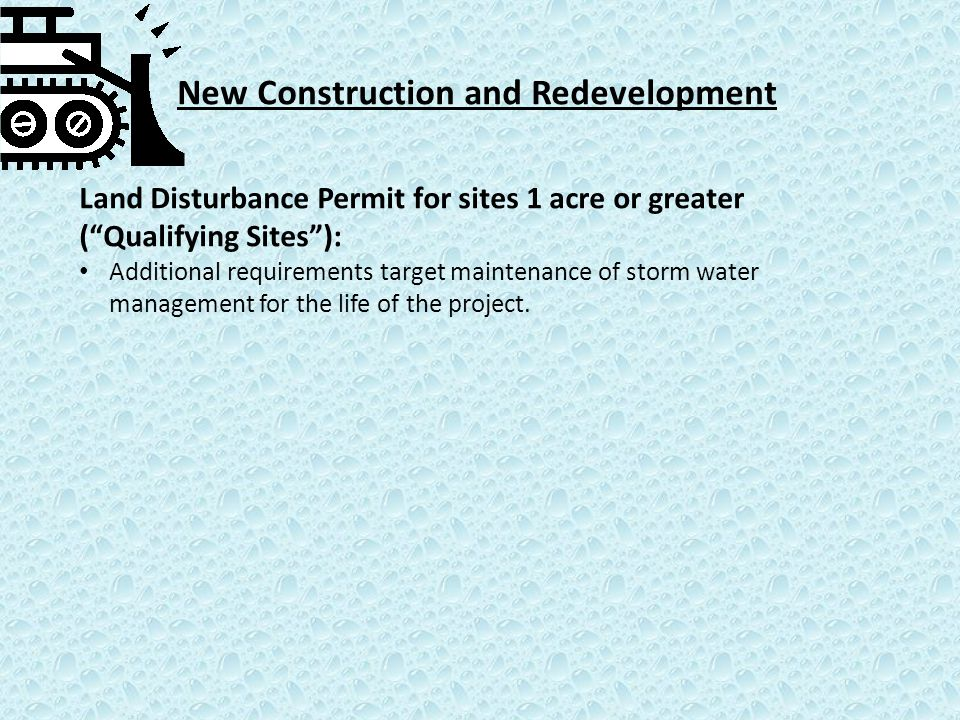 "New Construction and Redevelopment Land Disturbance Permit for sites 1 acre or greater (""Qualifying Sites""): Additional requirements target maintenanc"