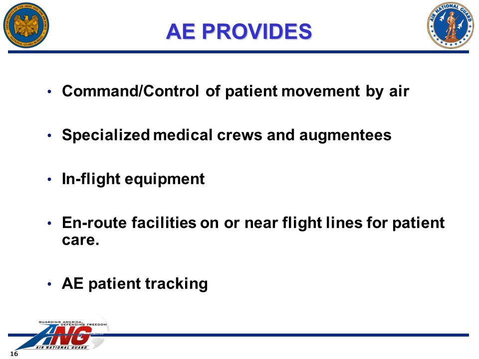 16 Command/Control of patient movement by air Specialized medical crews and augmentees In-flight equipment En-route facilities on or near flight lines for patient care.