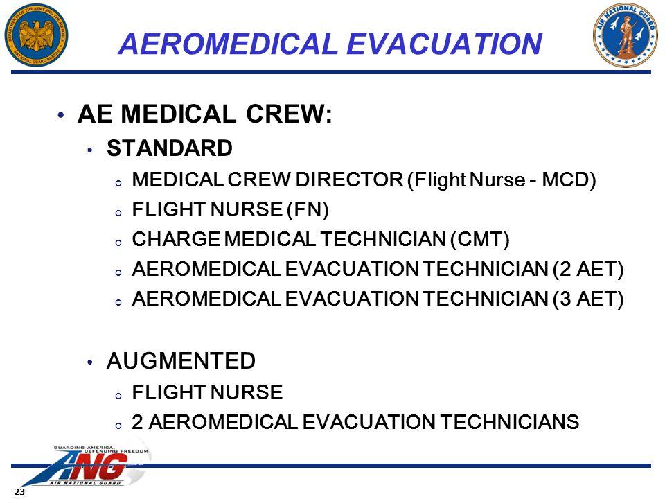 23 AEROMEDICAL EVACUATION AE MEDICAL CREW: STANDARD o MEDICAL CREW DIRECTOR (Flight Nurse - MCD) o FLIGHT NURSE (FN) o CHARGE MEDICAL TECHNICIAN (CMT)