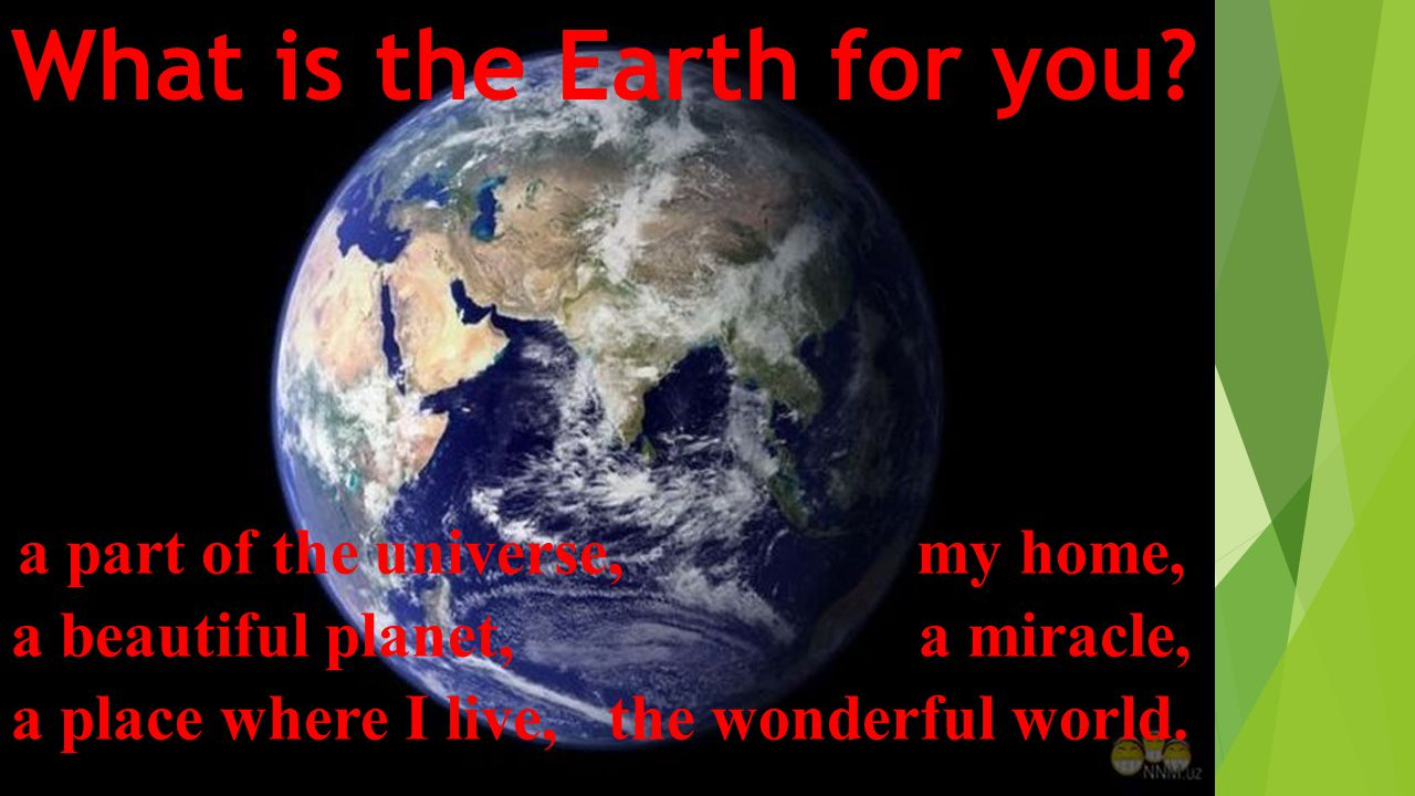 What is the Earth for you.