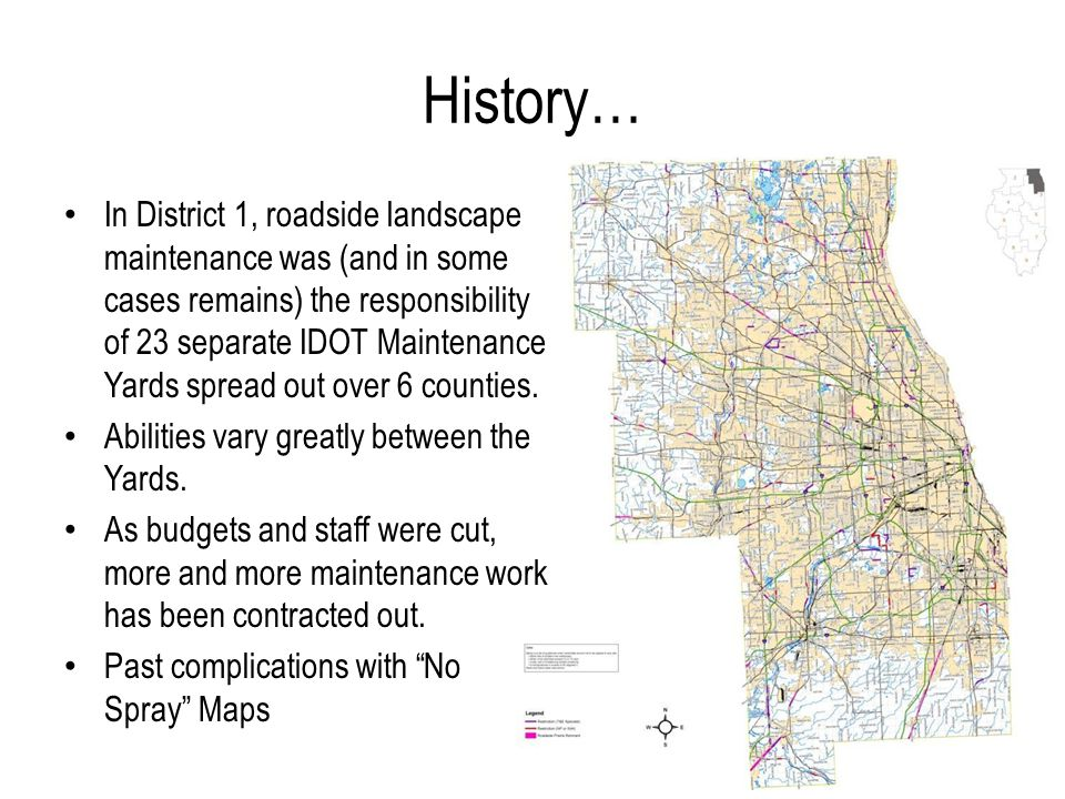 History… In District 1, roadside landscape maintenance was (and in some cases remains) the responsibility of 23 separate IDOT Maintenance Yards spread out over 6 counties.