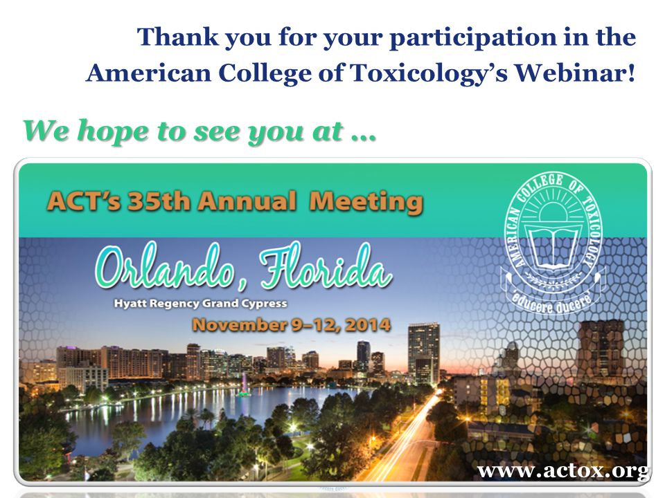 Slide 79American College of Toxicology Webinar series Thank you for your participation in the American College of Toxicology's Webinar.