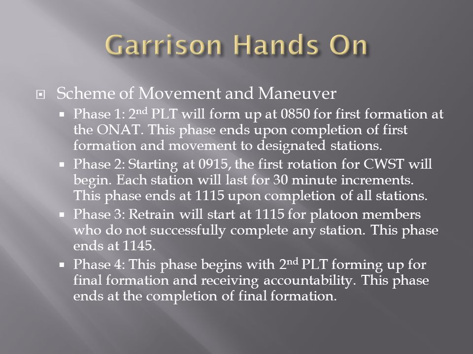  Scheme of Movement and Maneuver  Phase 1: 2 nd PLT will form up at 0850 for first formation at the ONAT.