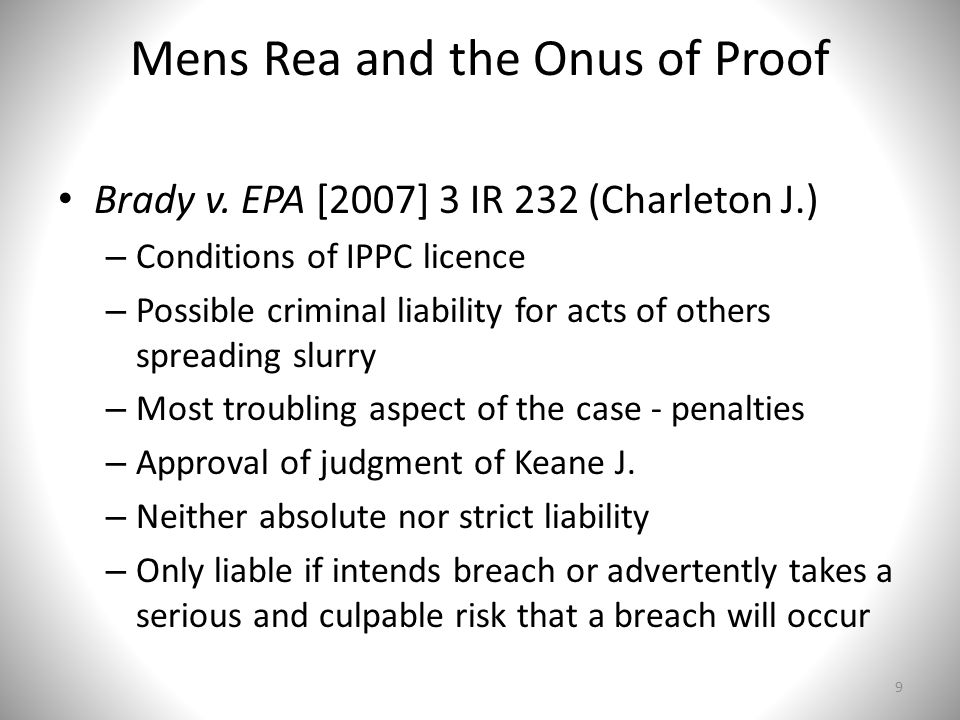 Mens Rea and the Onus of Proof Brady v. EPA [2007] 3 IR 232 (Charleton J.) – Conditions of IPPC licence – Possible criminal liability for acts of othe