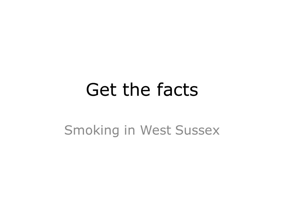 Get the facts Smoking in West Sussex
