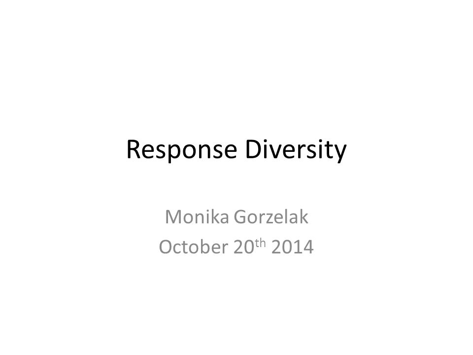 Response Diversity Monika Gorzelak October 20 th 2014