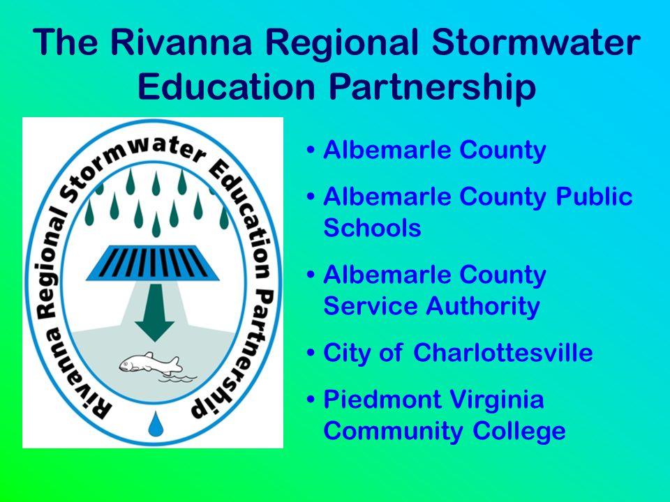 The Rivanna Regional Stormwater Education Partnership Albemarle County Albemarle County Public Schools Albemarle County Service Authority City of Char
