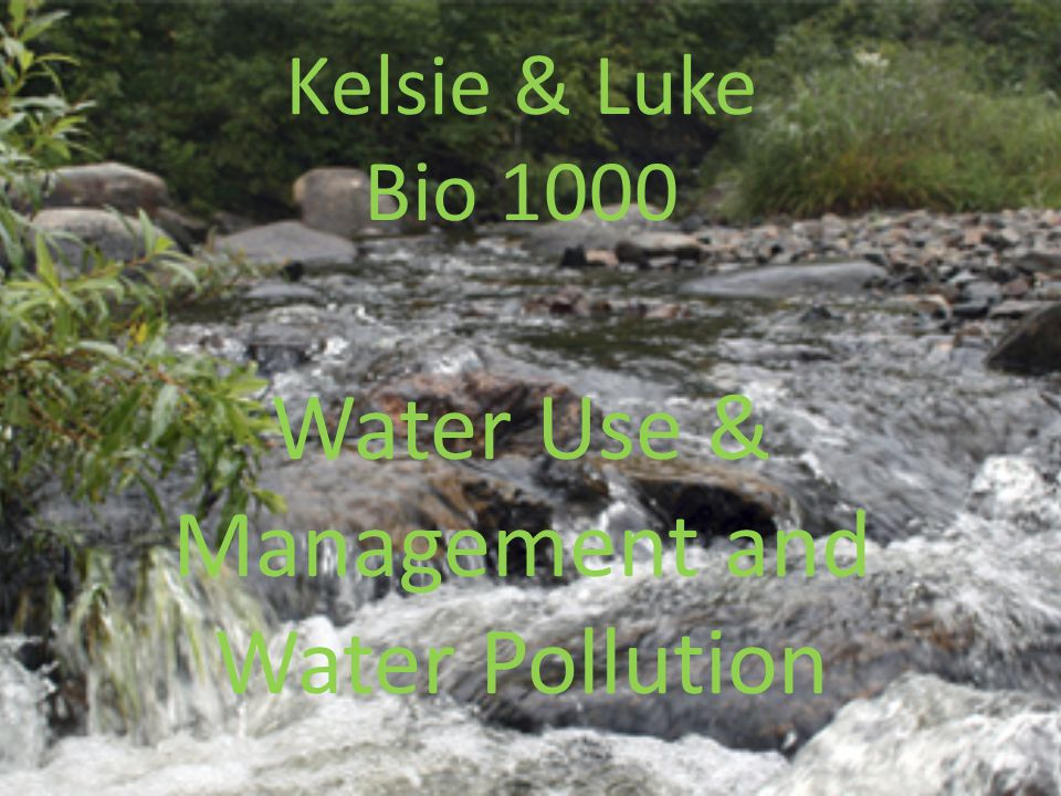 Kelsie & Luke Bio 1000 Water Use & Management and Water Pollution