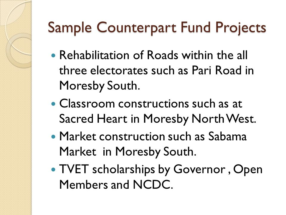 Sample Counterpart Fund Projects Rehabilitation of Roads within the all three electorates such as Pari Road in Moresby South.