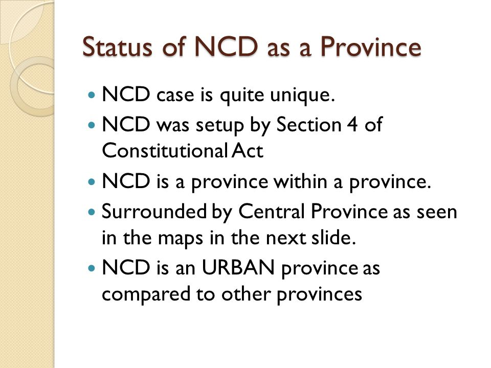 Status of NCD as a Province NCD case is quite unique.