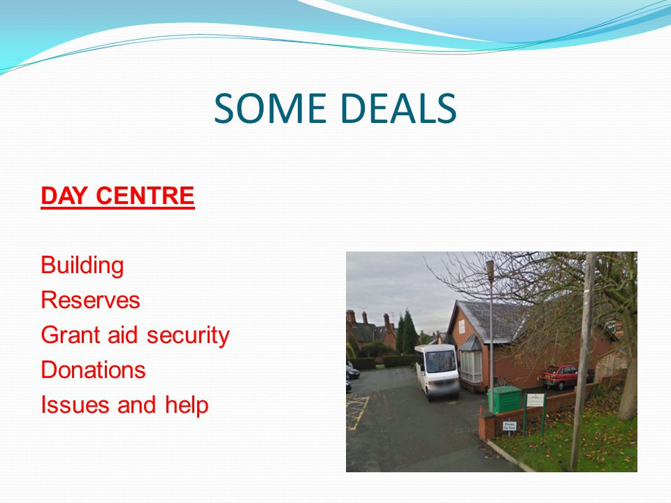 SOME DEALS DAY CENTRE Building Reserves Grant aid security Donations Issues and help
