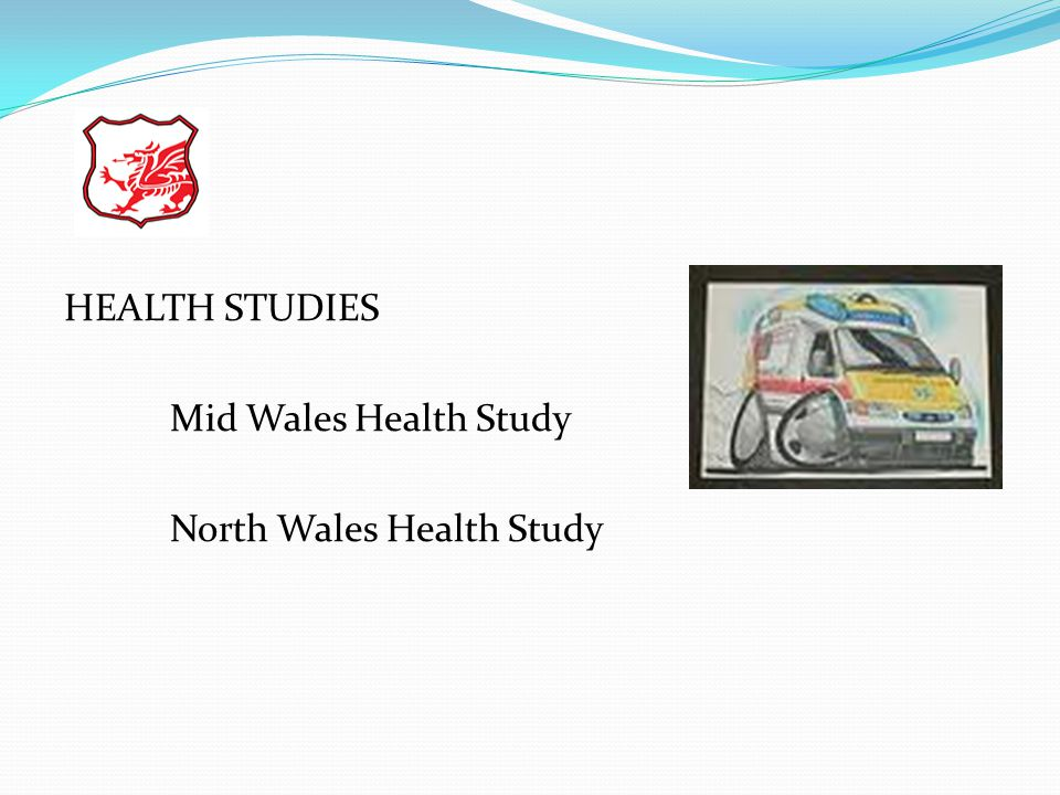 HEALTH STUDIES Mid Wales Health Study North Wales Health Study