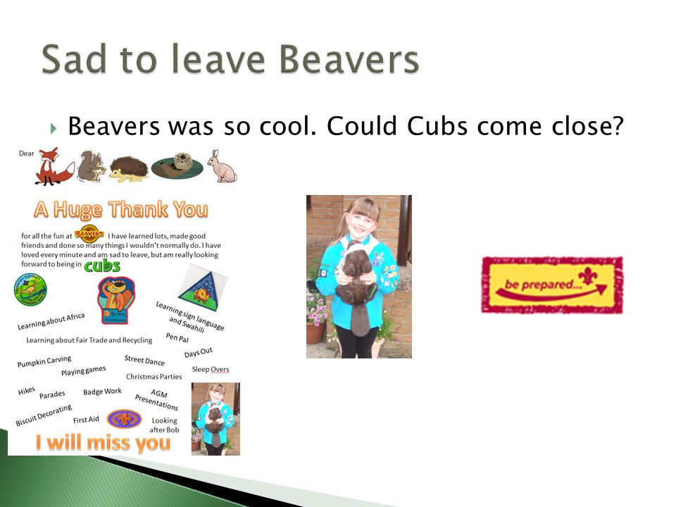  I attended both Beavers and Cubs for three weeks to get used to Cubs  I swam up to Cubs on 6 th October 2011