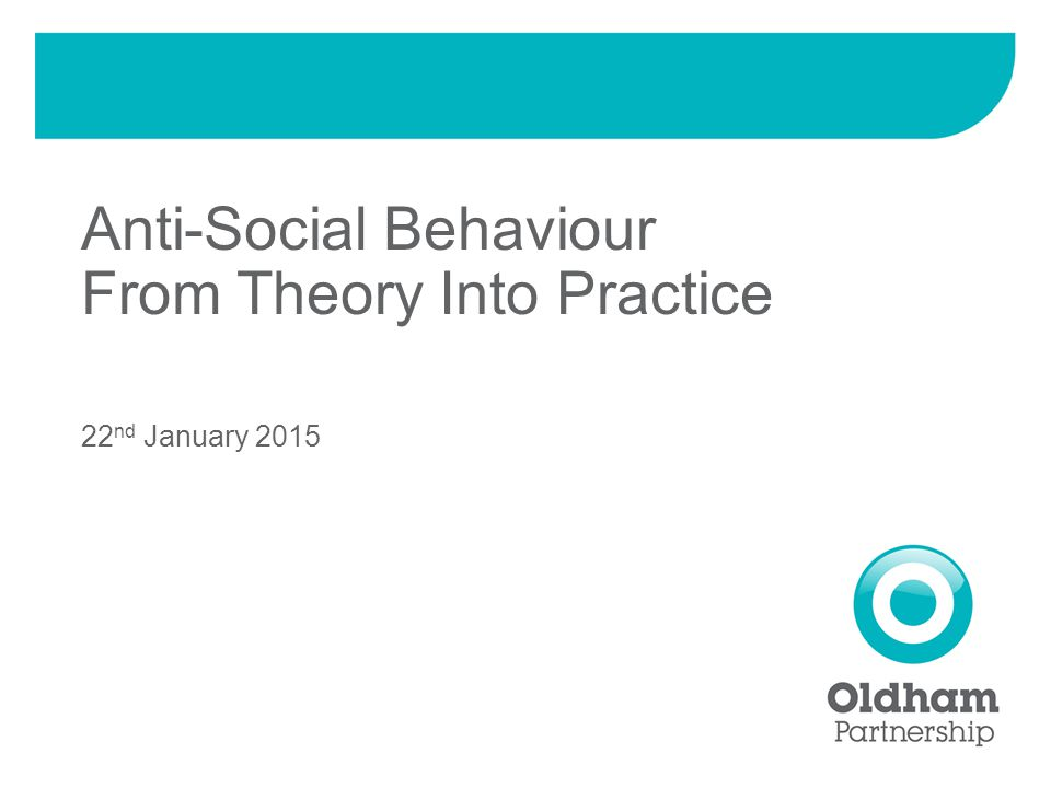 Anti-Social Behaviour From Theory Into Practice 22 nd January 2015