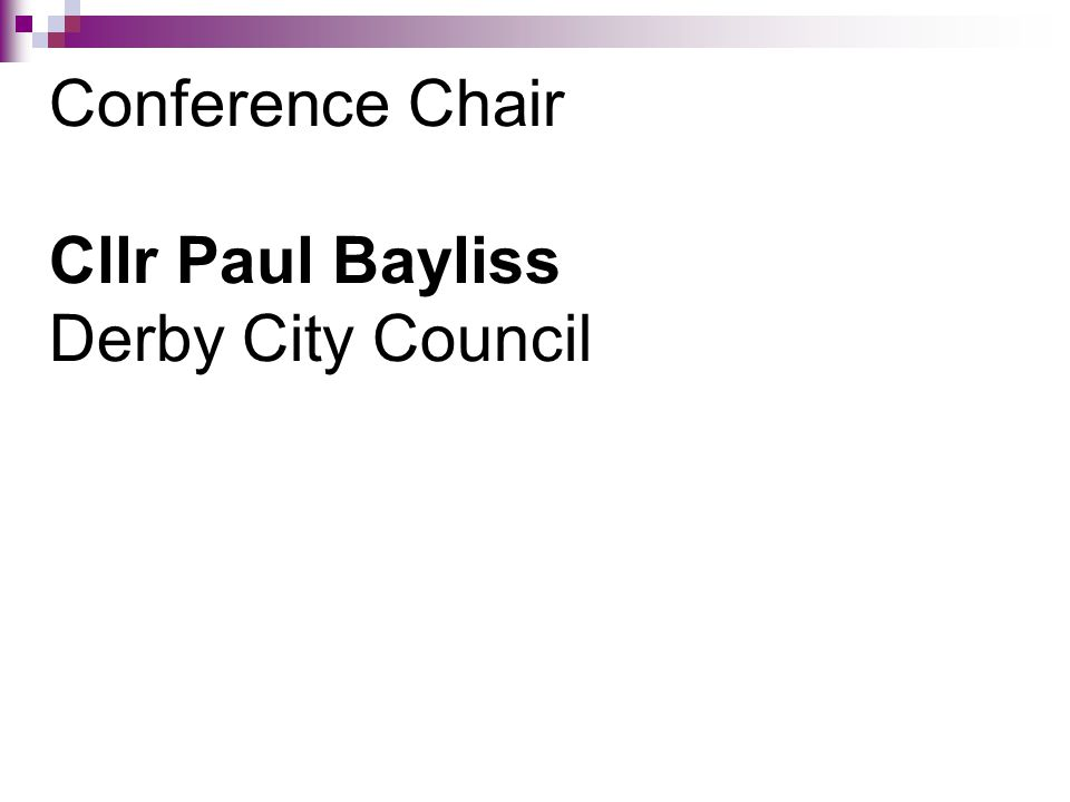 Conference Chair Cllr Paul Bayliss Derby City Council