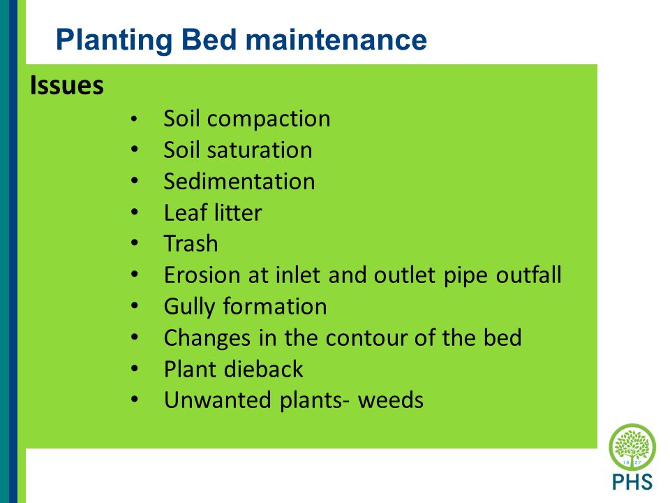 Planting Bed maintenance Issues Soil compaction Soil saturation Sedimentation Leaf litter Trash Erosion at inlet and outlet pipe outfall Gully formati